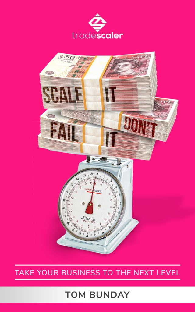 Scale It Don't Fail It - Take Your Business to the Next Level by Tom Bunday
